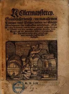 """""""Kellermaysterey : Gründtlicher bericht, wie man alle wein Teutscher vnd Welscher landen, vor allen Zufällen bewaren, die besthafften widerbringen"""". 1559. [4]"""